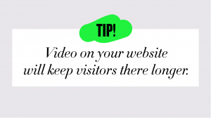 tip-Video on your website will keep visitors there longer.