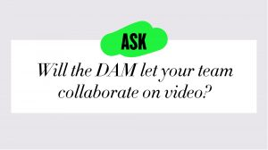will the DAM let your team collaborate on video asset management